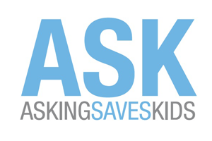 Ask. Asking saves kids.